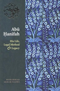 Abu Hanifah His Life, Method & Legacy By Mohammad Akram Nadwi